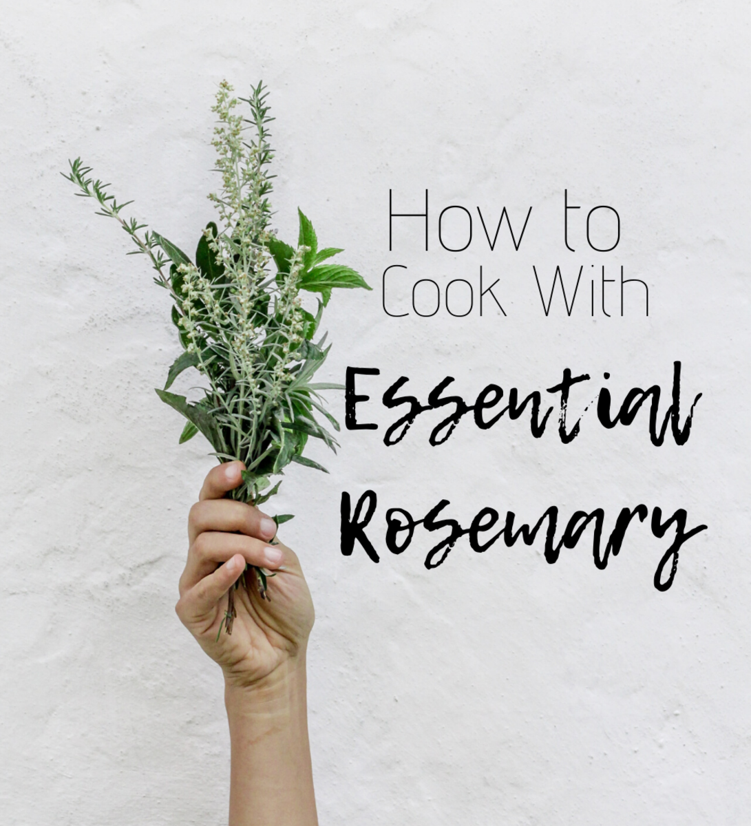 How (and why!) to cook with rosemary, with recipes!