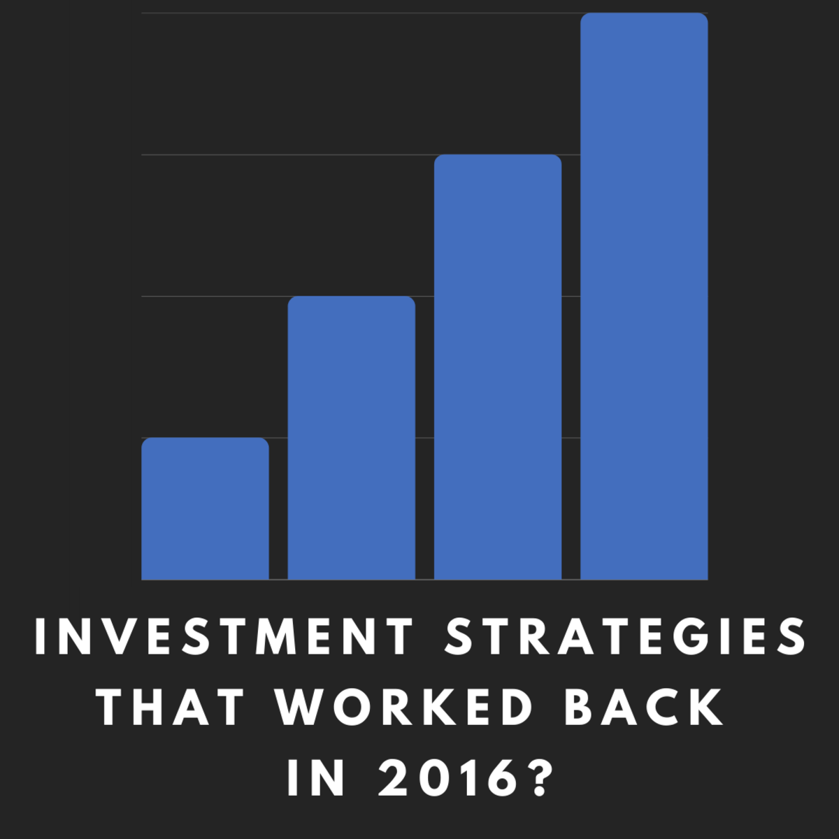 Take a look back and see which investment strategies worked back in 2016.