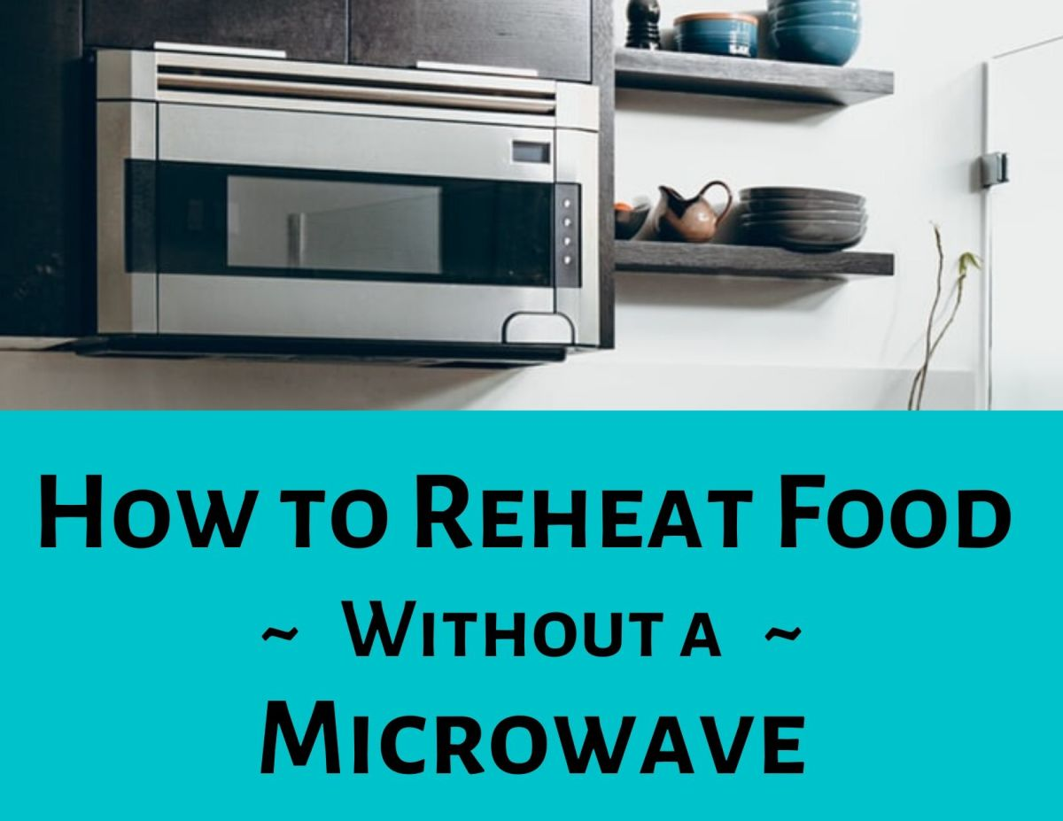 If you don't have a microwave, you can always reheat your food on the stovetop or in the oven.