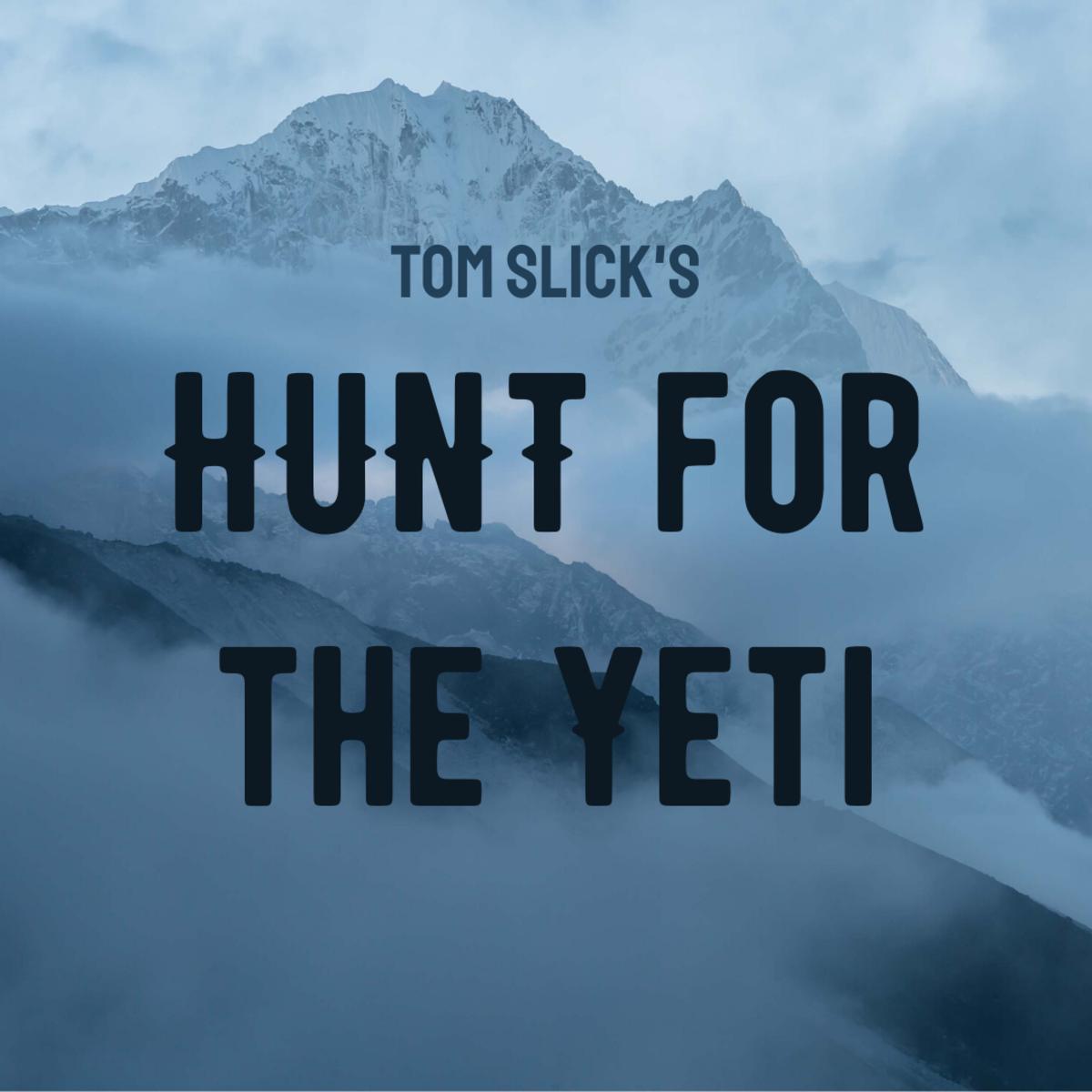 Tom Slick: Millionaire Yeti Hunter
