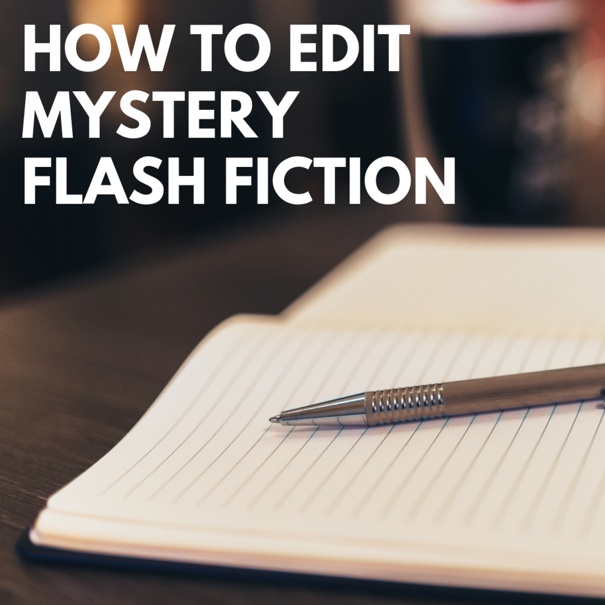 5 Steps for Editing Mystery Flash Fiction Stories
