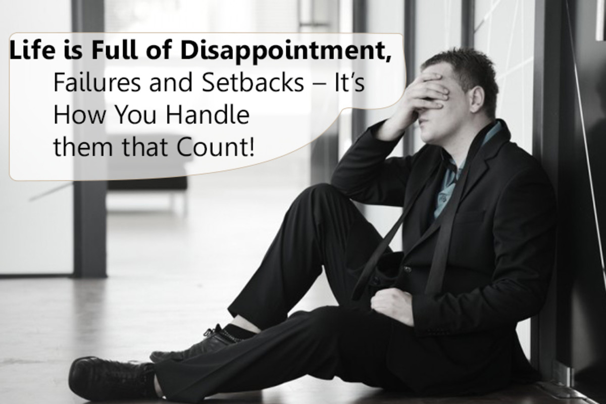 Life Is Full of Disappointment, Failures, and Setbacks – It's How You Handle Them That Count!
