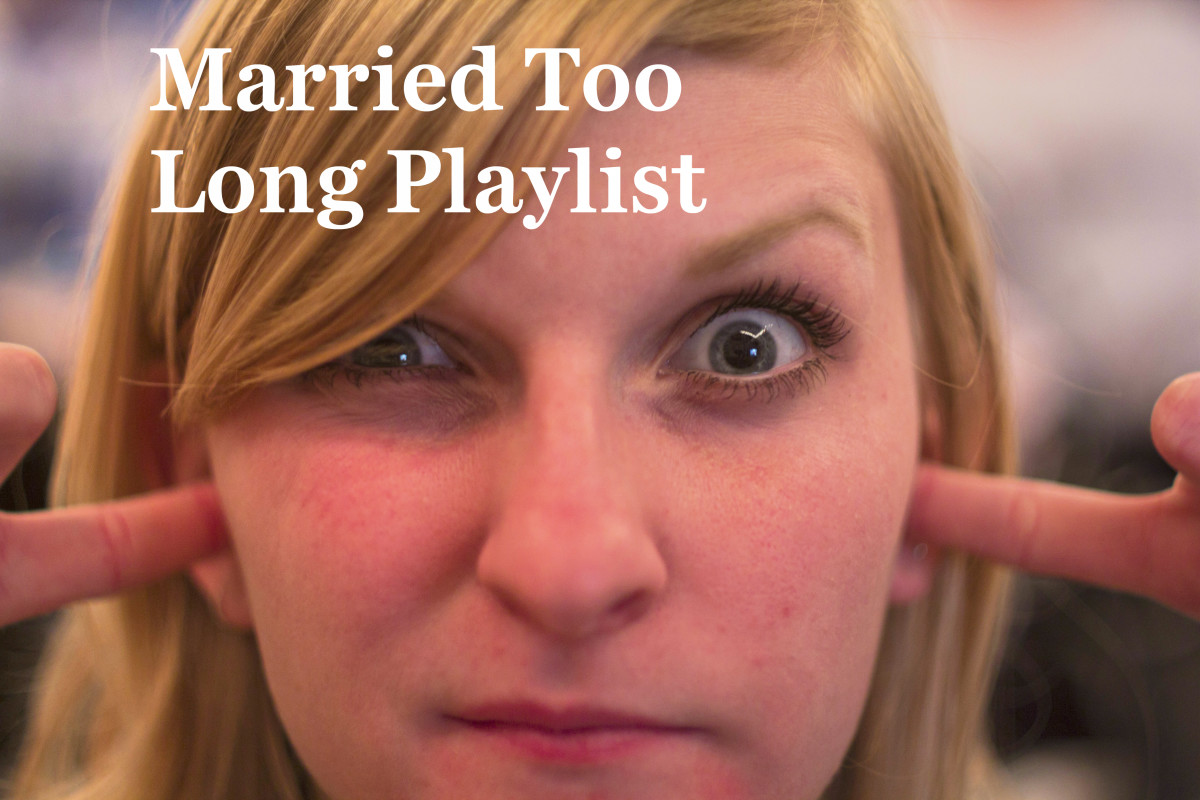 Married Too Long Playlist:  26 Songs About Less Than Perfect Marriages