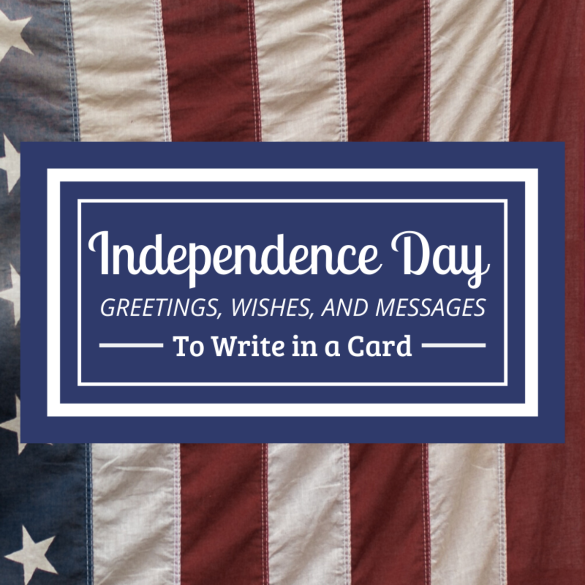 Struggling to compose an Independence Day card or text message? Use these examples to get started.