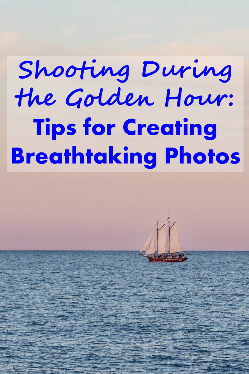 Shooting During the Golden Hour: Tips for Creating Breathtaking Photos