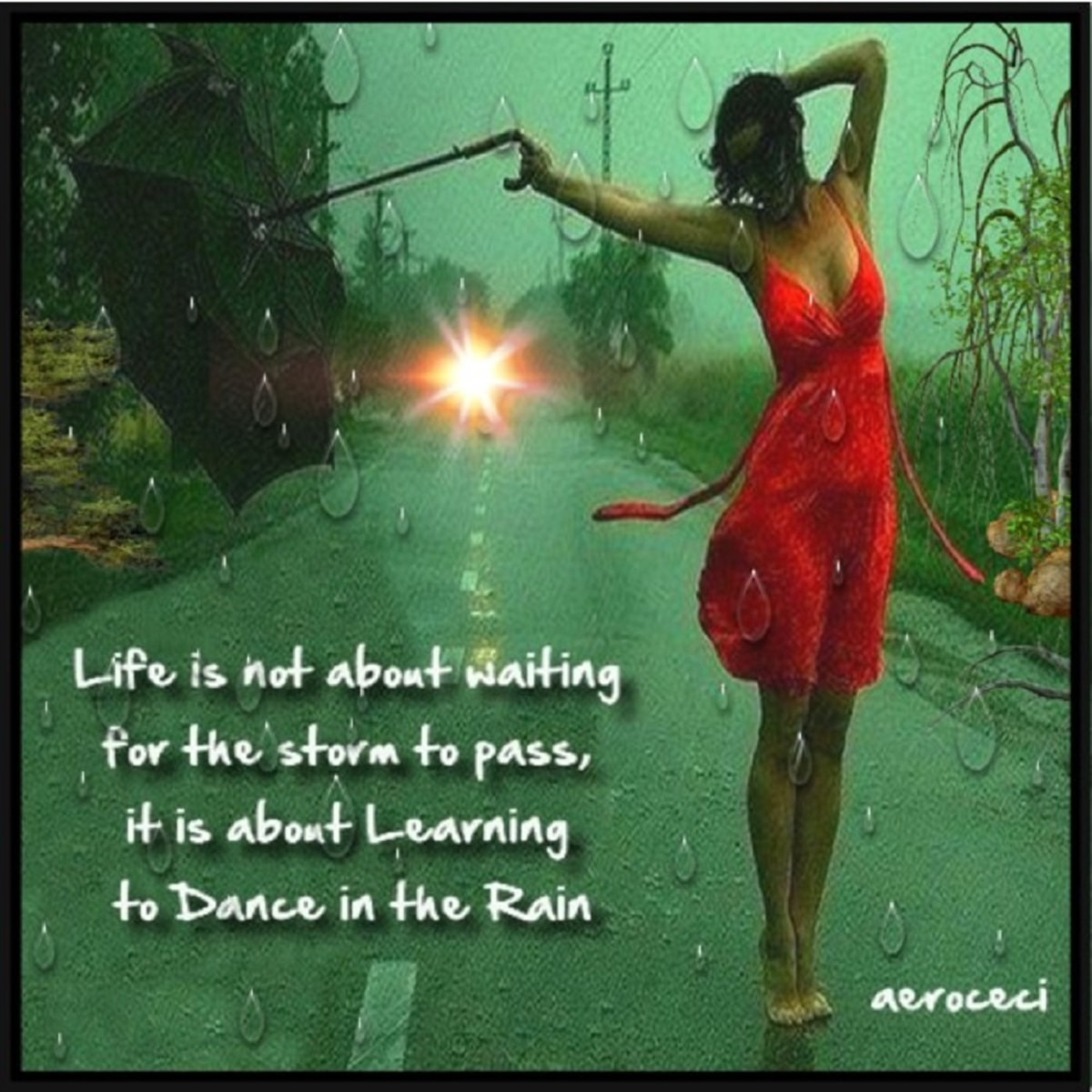 Life Isn't About Waiting for the Storm to Pass… It's About Learning to Dance in the Rain