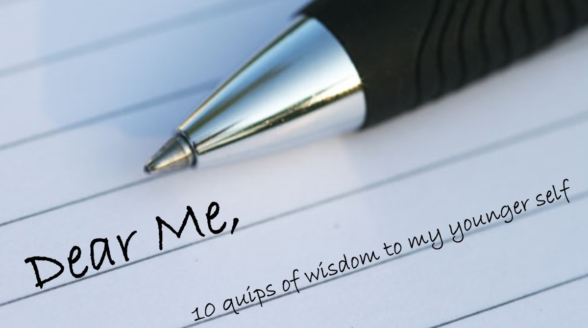 "Dear Me, ""10 Quips of Wisdom to My Younger Self"""