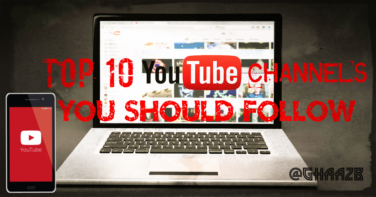 Top 10 Youtube Channels You Should Follow!