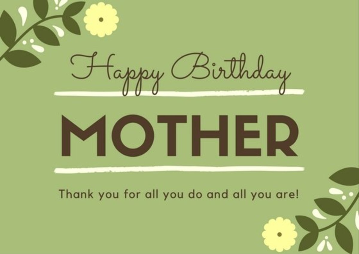 Our mothers carried us, fed us, housed us, clothed us, and raised us—they deserve the best birthday wishes we can come up with!