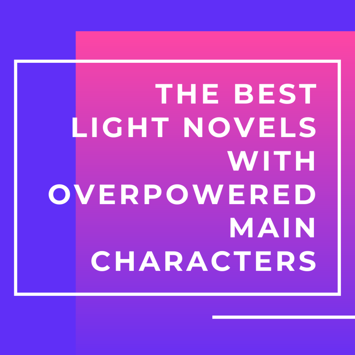 The Top 15 Light Novels With Overpowered Main Characters