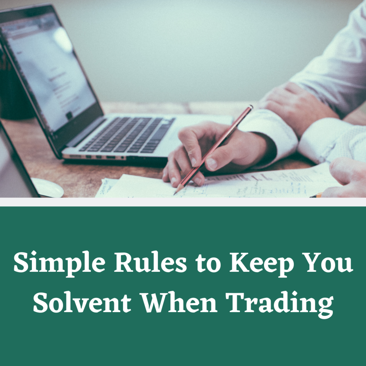 Some Simple Rules to Keep You Solvent When Trading