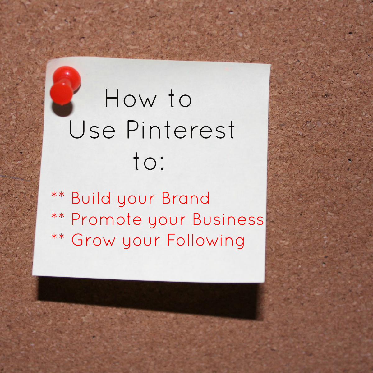 How to Use Pinterest to: Build your Brand, Promote your Business, and Grow your Following.