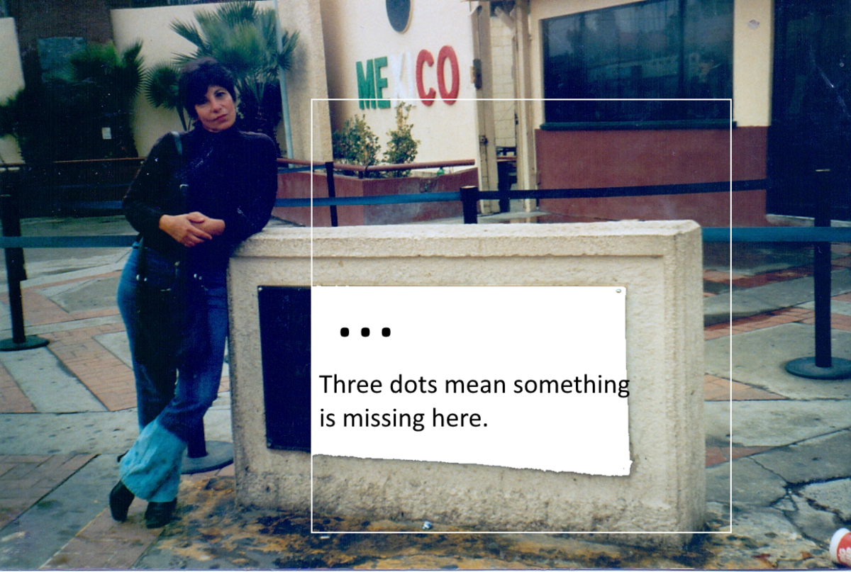 The ellipsis indicates that something has been left out. If you know what it is, no problem. If you don't, it's frustrating. So take a guess! That's me on my first visit to ?
