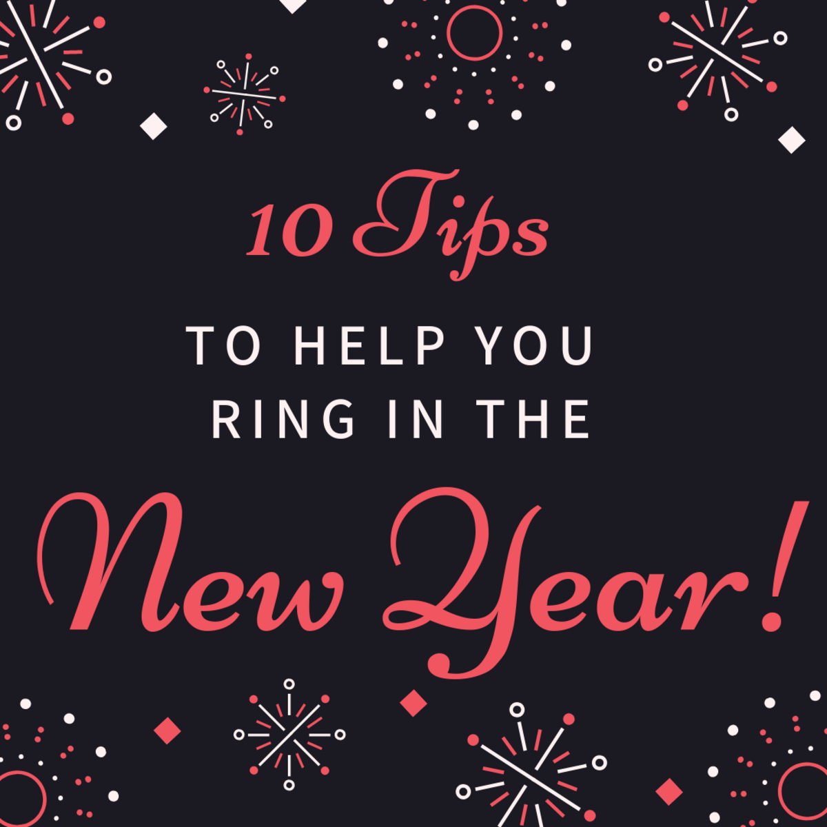 If you want to get the most out of your NYE, you'll need to do a little prep beforehand. Check out these 10 tips to help you ring in the new year right.