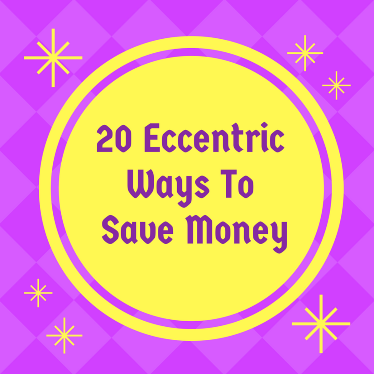 20 Eccentric Ways to Save Money!