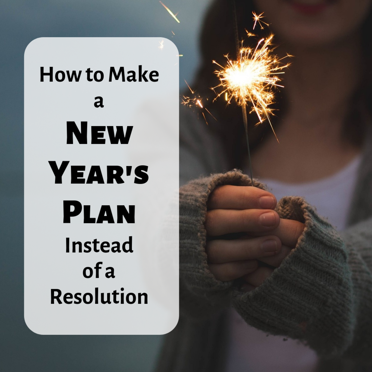 Try making a plan for New Year's this year, not just a resolution that you'll struggle to follow.