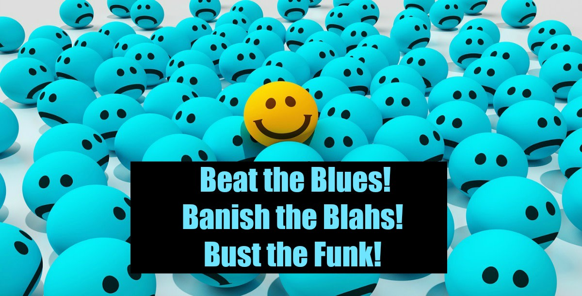 12 Easy Ways to Beat the Blues, Banish the Blahs, and Bust a Funk