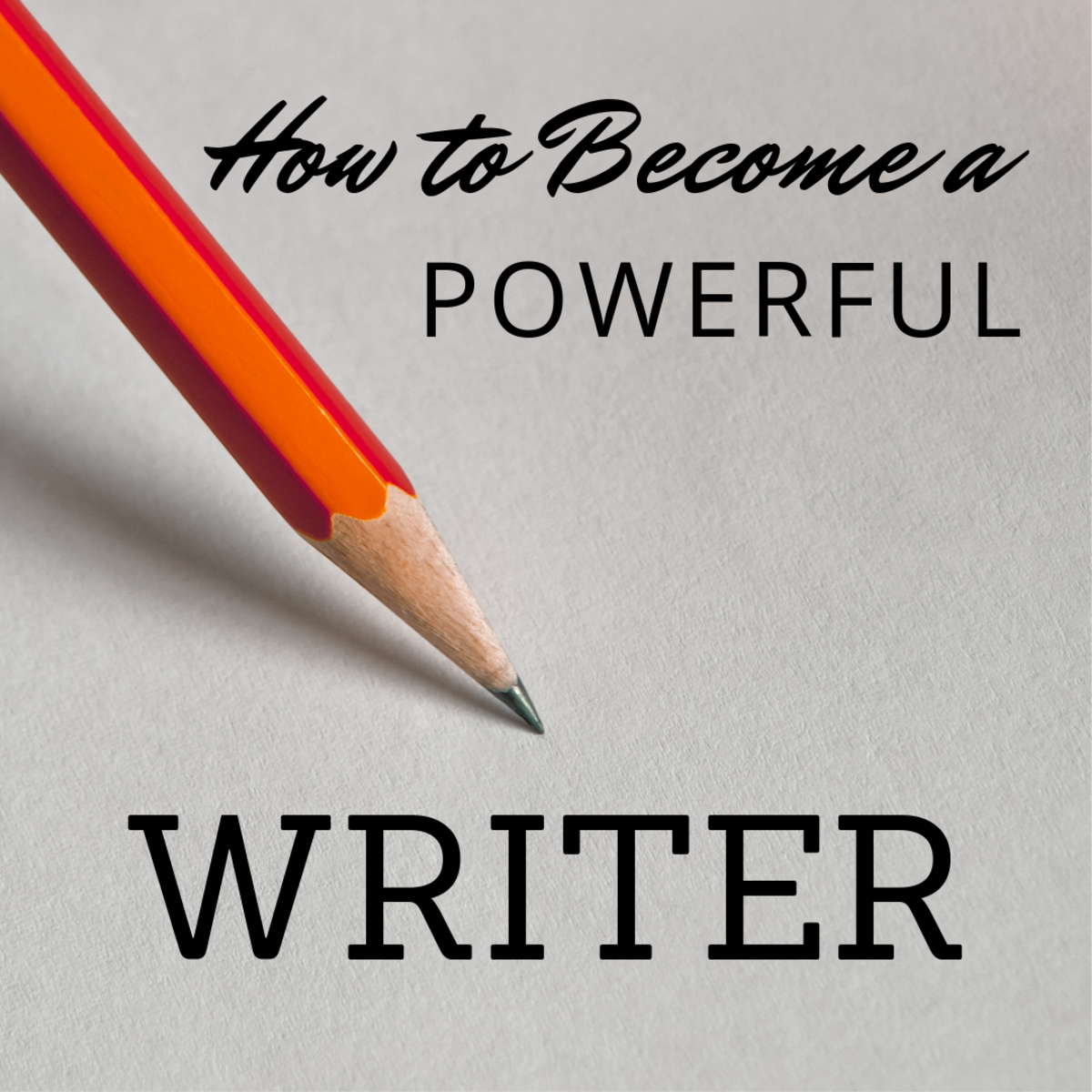 How to Become a Powerful Writer