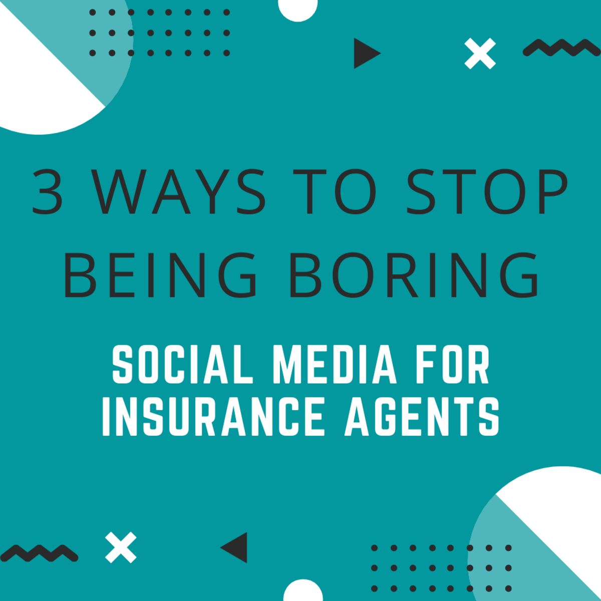 3 Ways to Stop Being Boring: Social Media for Insurance Agents