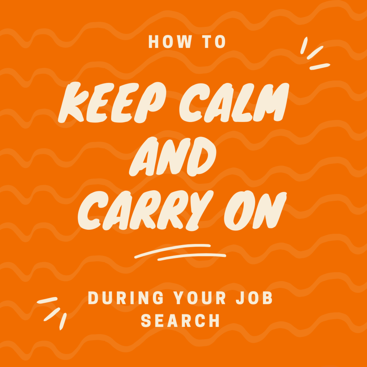 Job hunting can be stressful—here's how to keep calm and carry on.
