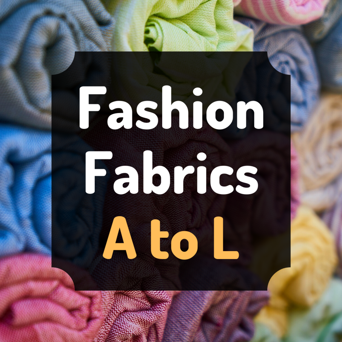 List of the Most Commonly Used Fabrics in Fashion (A to L)