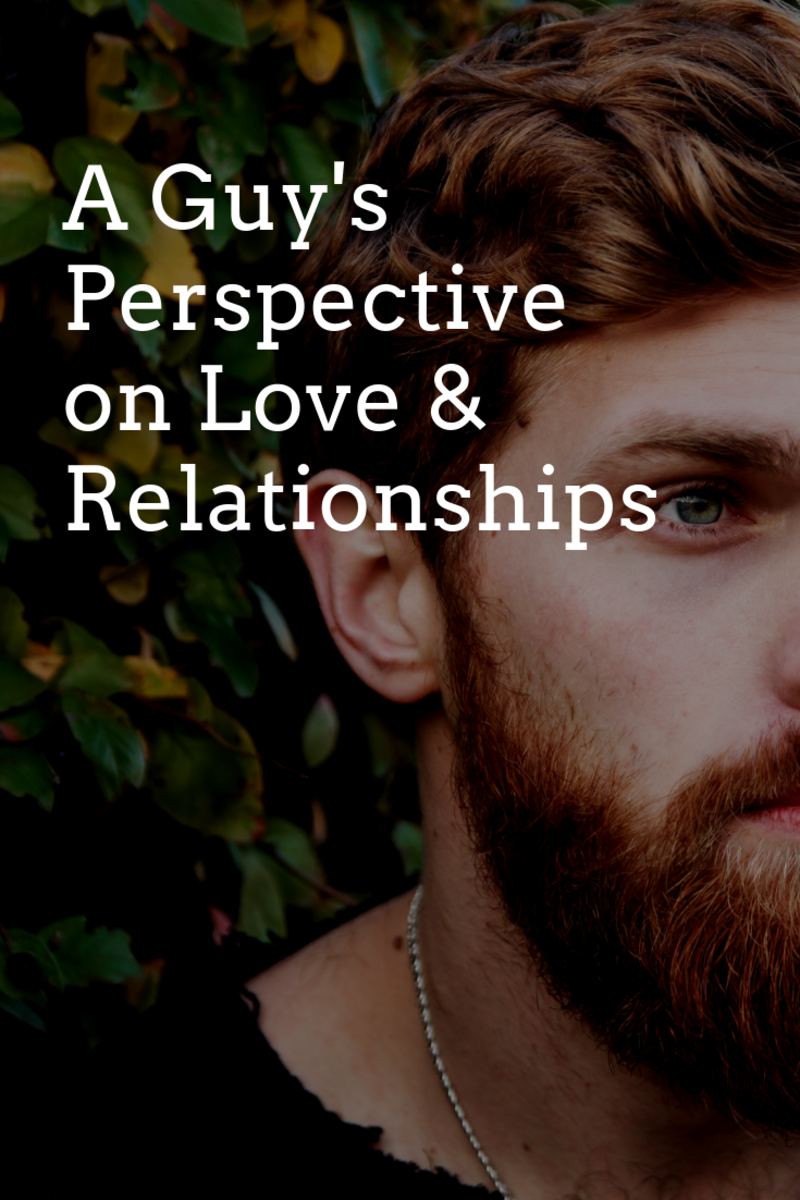 A Guy's Perspective on Love and Relationships