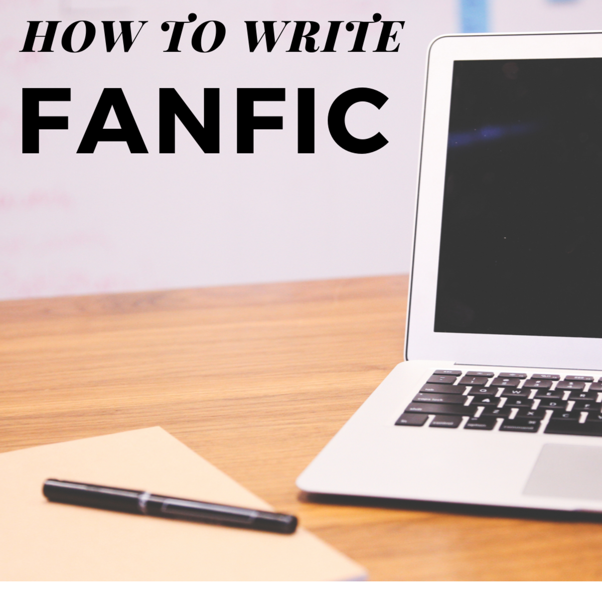 How to Write the Best Fanfic or Fanfiction