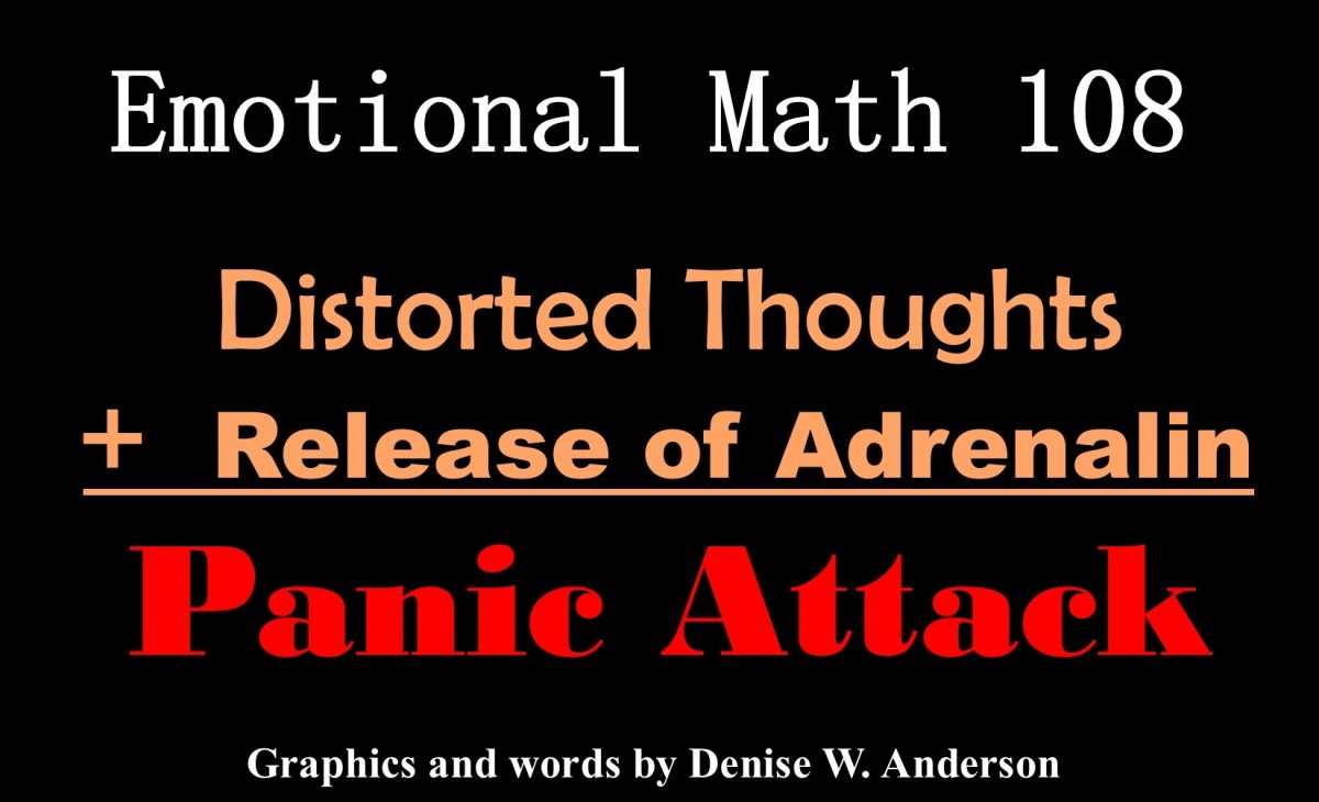 Distorted thought patterns are like a match put on gasoline when they accompany the release of adrenaline. The immediate result is panic.