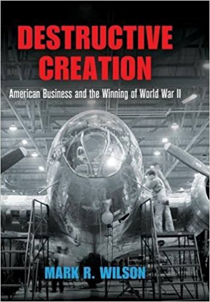 """Destructive Creation: American Business and the Winning of World War II."""