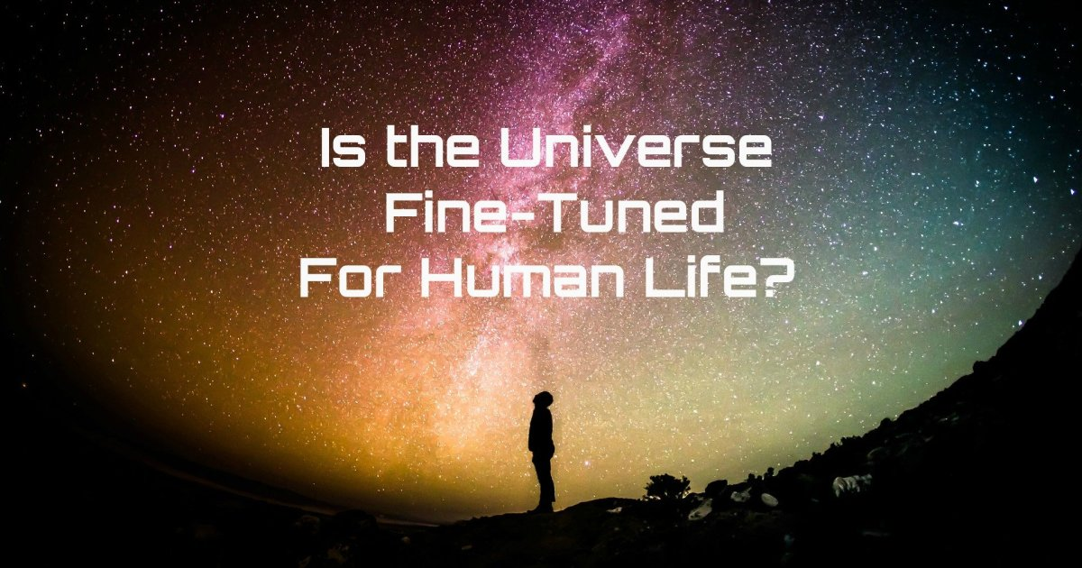 Is the Universe Fine-Tuned For Human Life?