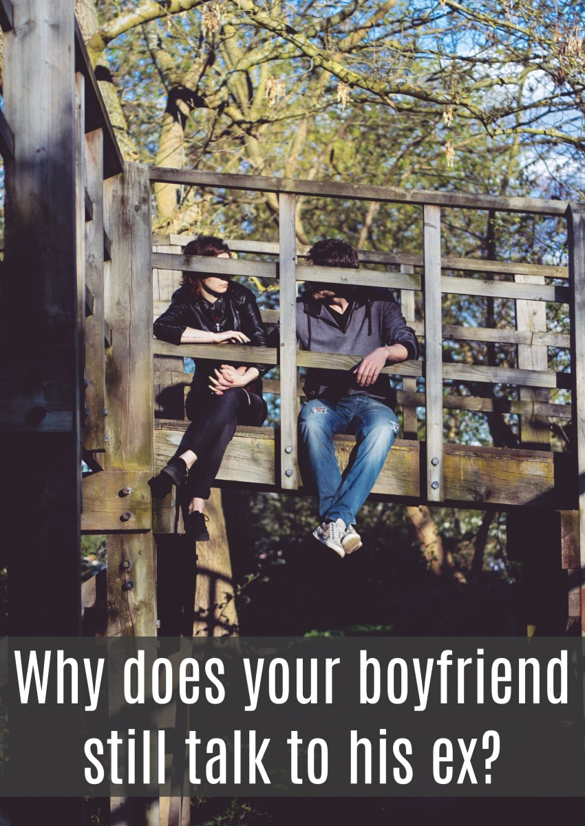 Find out why your boyfriend still talks with his ex.