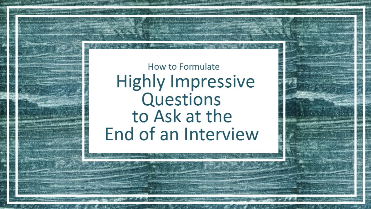 Be Astute and Take Full Advantage of The Opportunity to Ask Questions at The End of an Interview