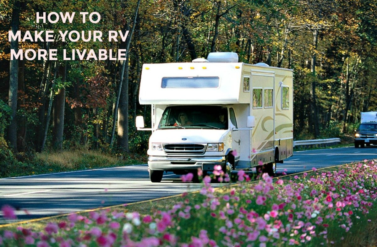 What you need to do to make your RV living space bigger and more comfortable.