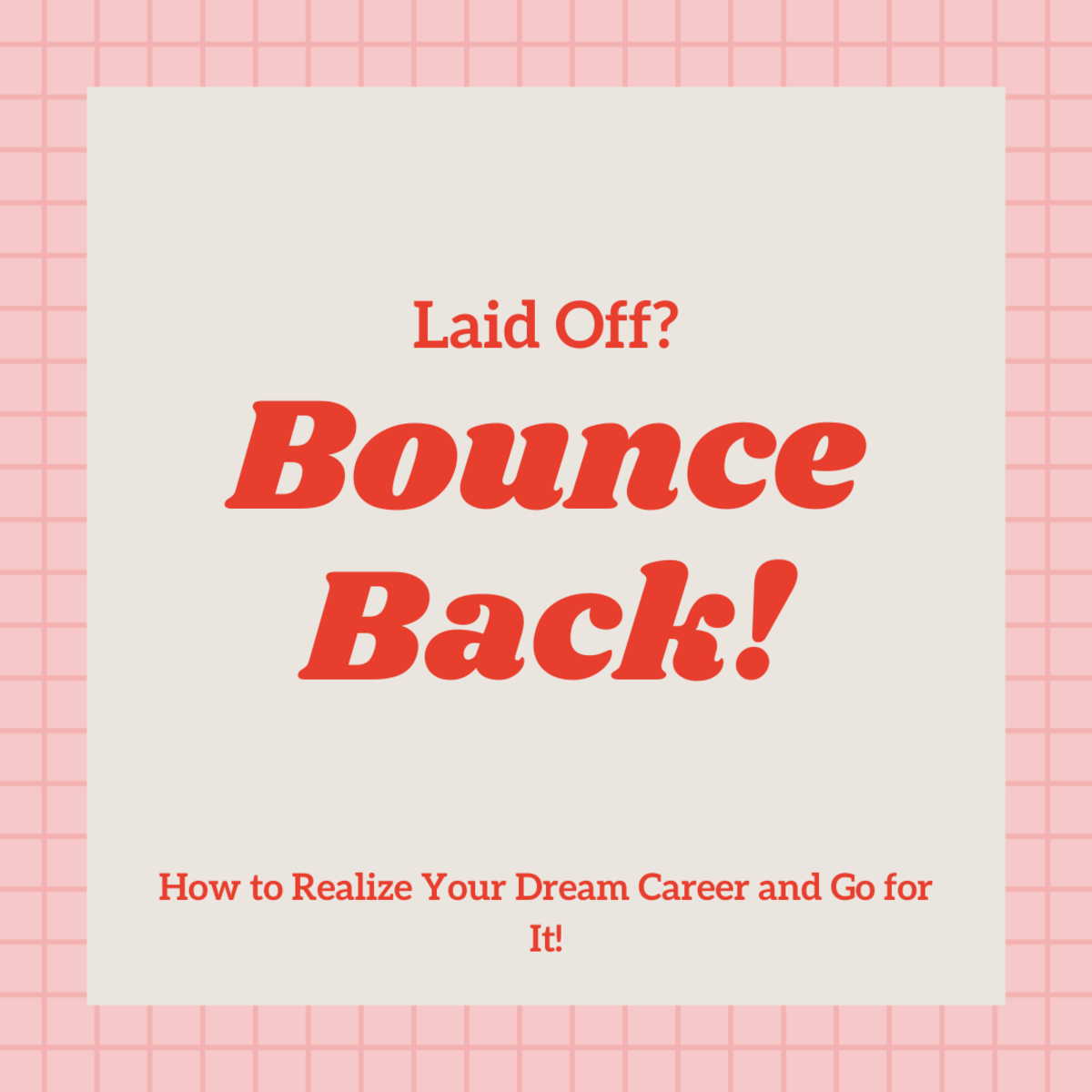 8 Ways to Bounce Back After a Job Loss: Realize Your Dream Career and Go for It!
