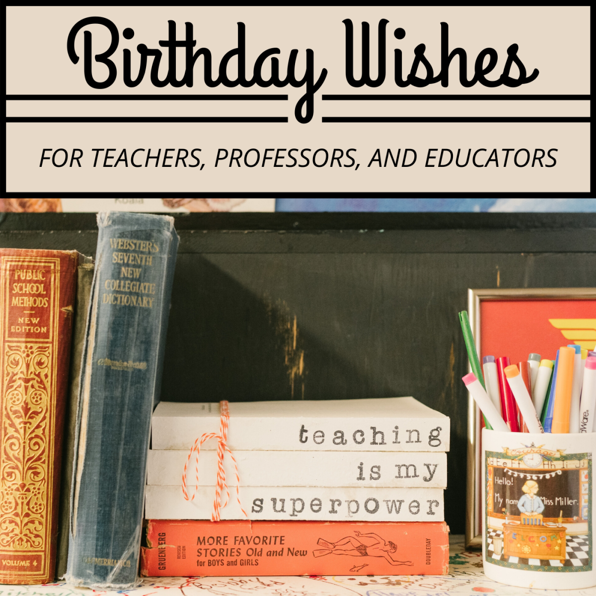 Our teachers give us the tools we need to grow and succeed. Why not let them know how much their work means to us by giving them a birthday card with a thoughtful message?
