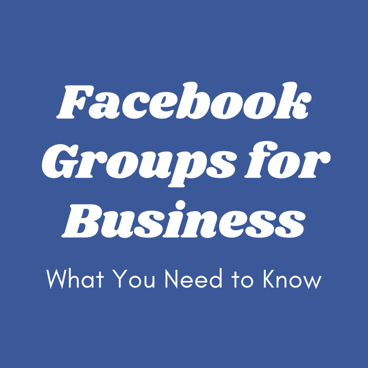 Facebook Groups for Business: What You Need to Know