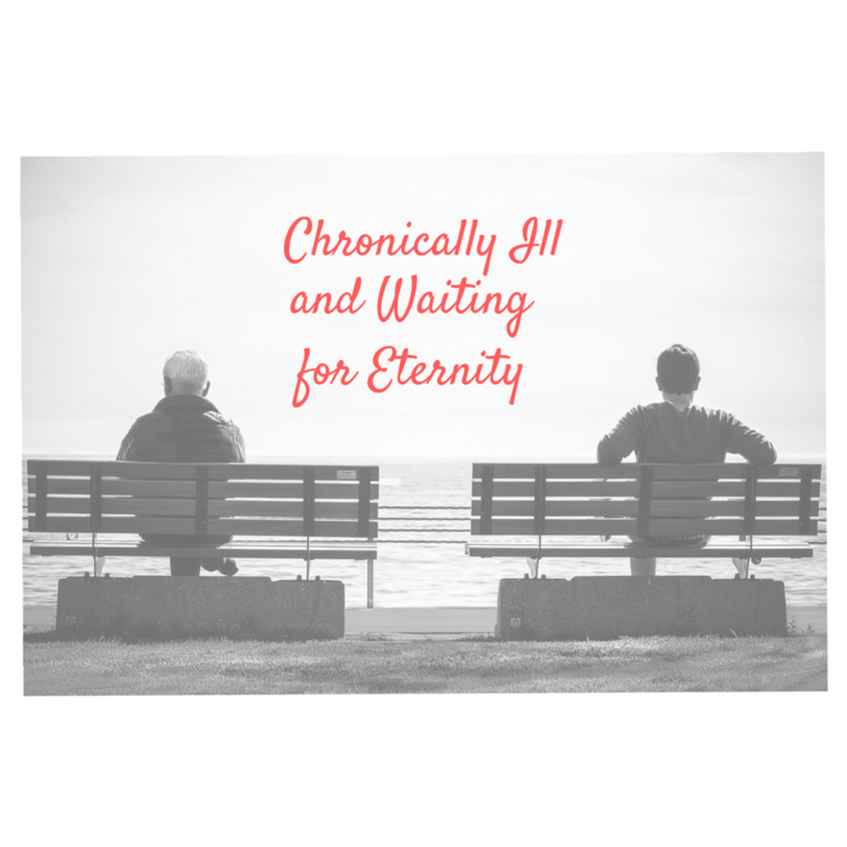Chronically Ill and Waiting for Eternity