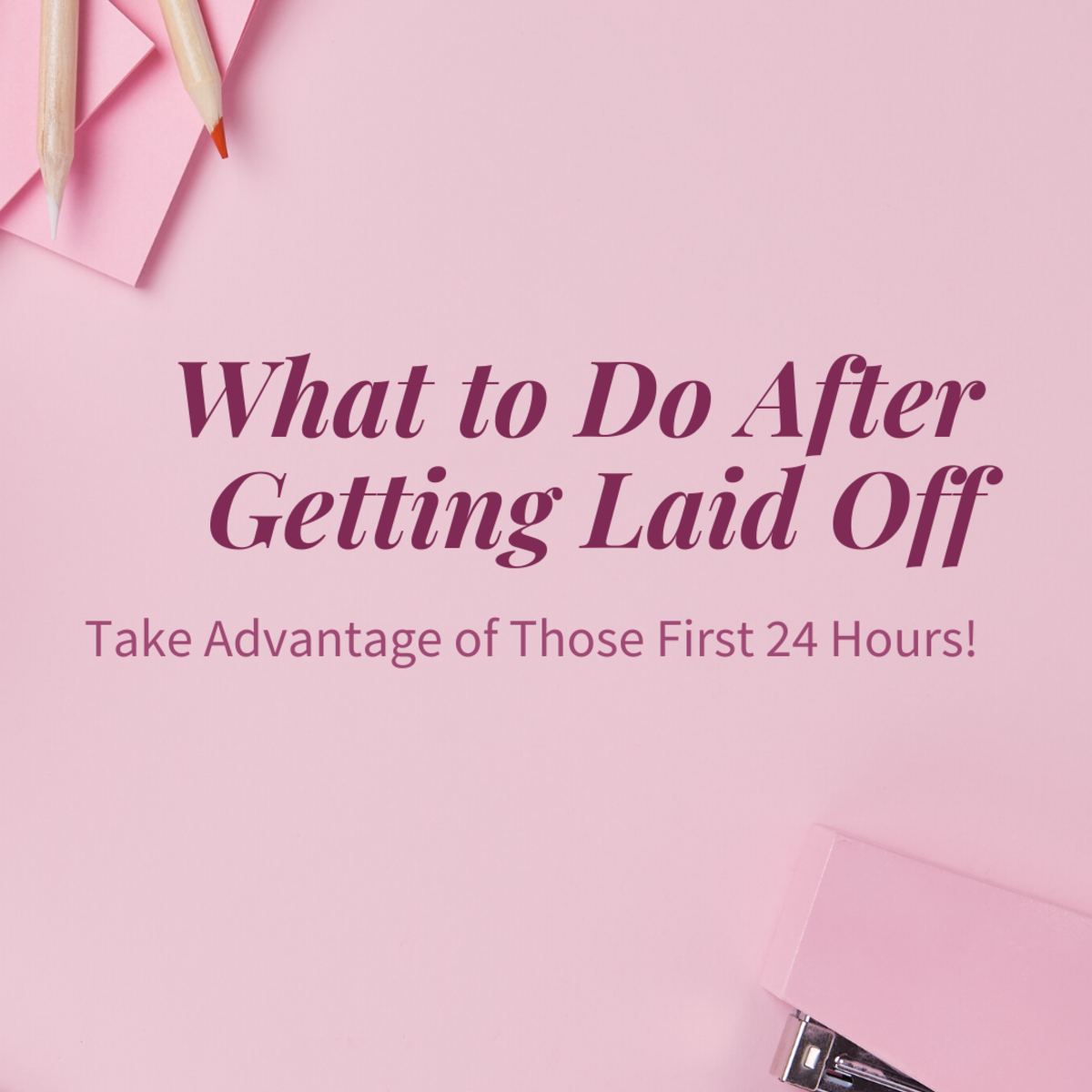 Here's what to do in the first 25 hours after getting laid off.