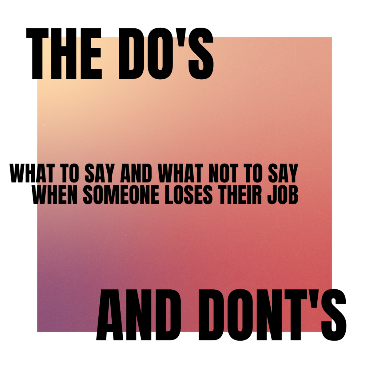 Read on for the do's and don'ts when someone close to you loses their job.