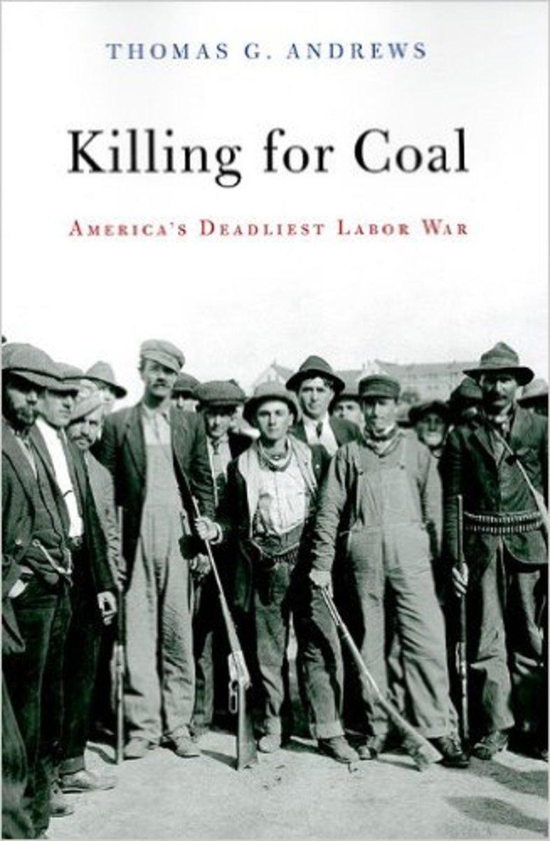 """Killing for Coal: America's Deadliest Labor War."""