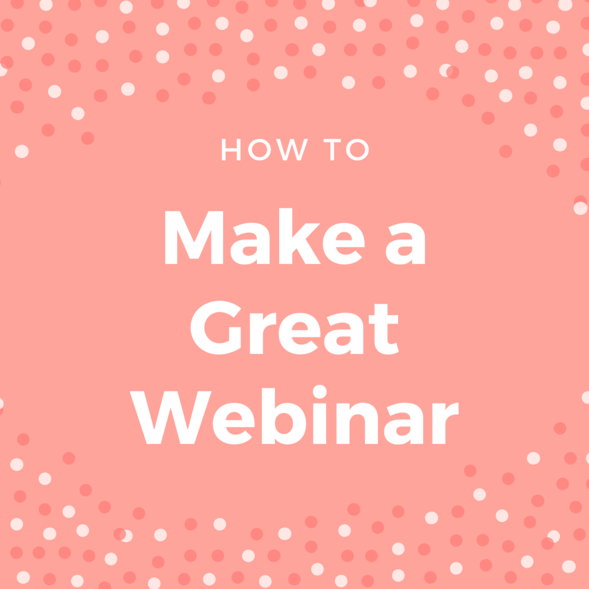 How to Make a Great Webinar