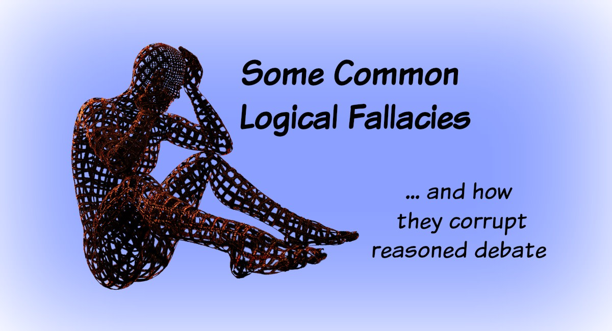 Logical fallacies are so common. If they go unrecognized and unchallenged, they preclude rational thinking and reasoned debate.