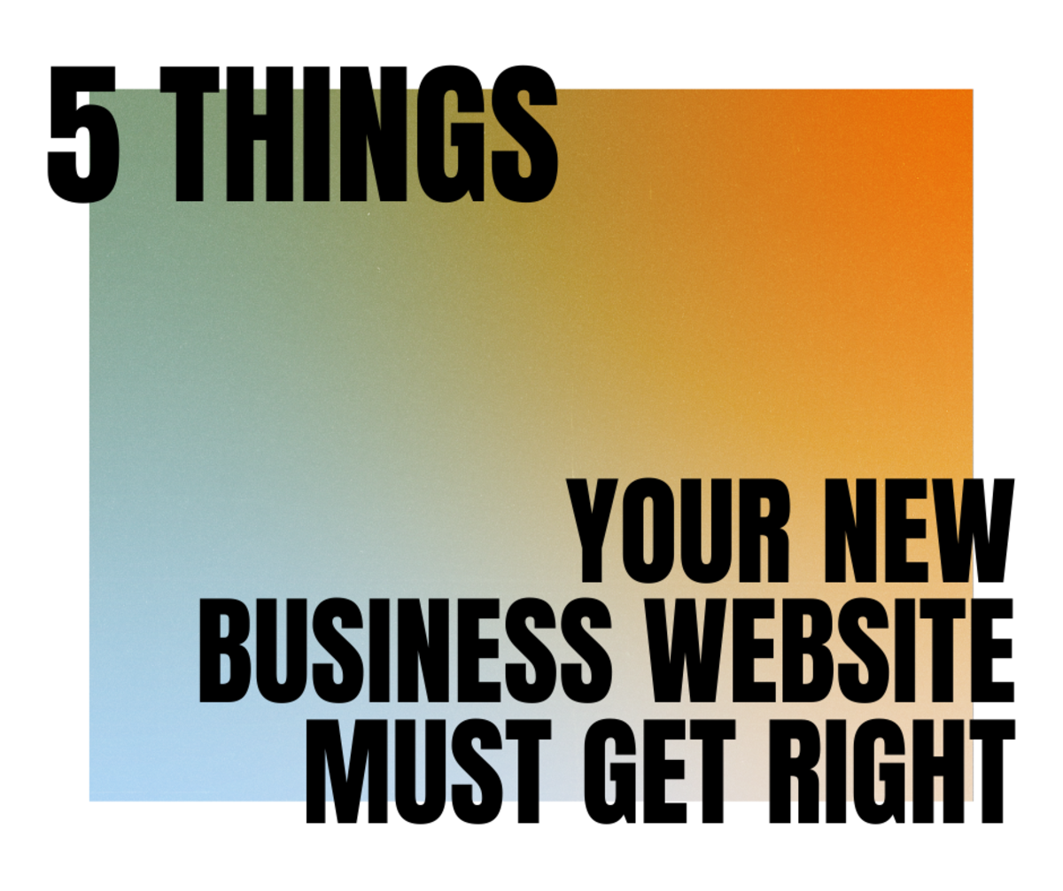 5 Things Your New Business Website Must Get Right