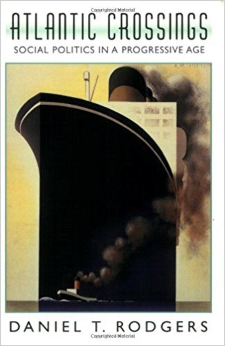 """Atlantic Crossings: Social Politics in a Progressive Age."""