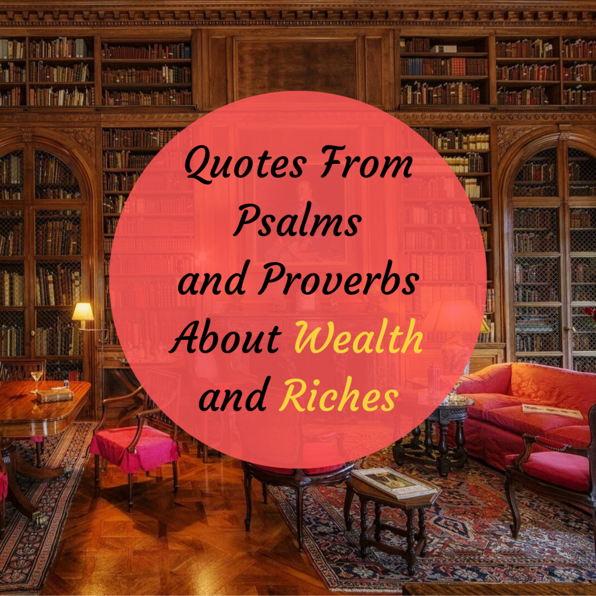 Discover some quotes related to wealth and becoming wealthy from the Book of Psalms and the Book of Proverbs.