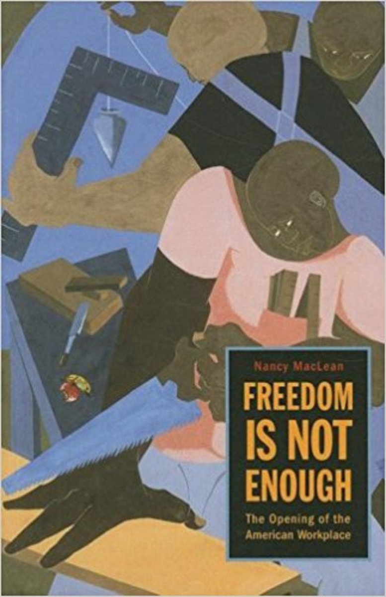 Freedom is Not Enough: The Opening of the American Workplace. By: Nancy MacLean.