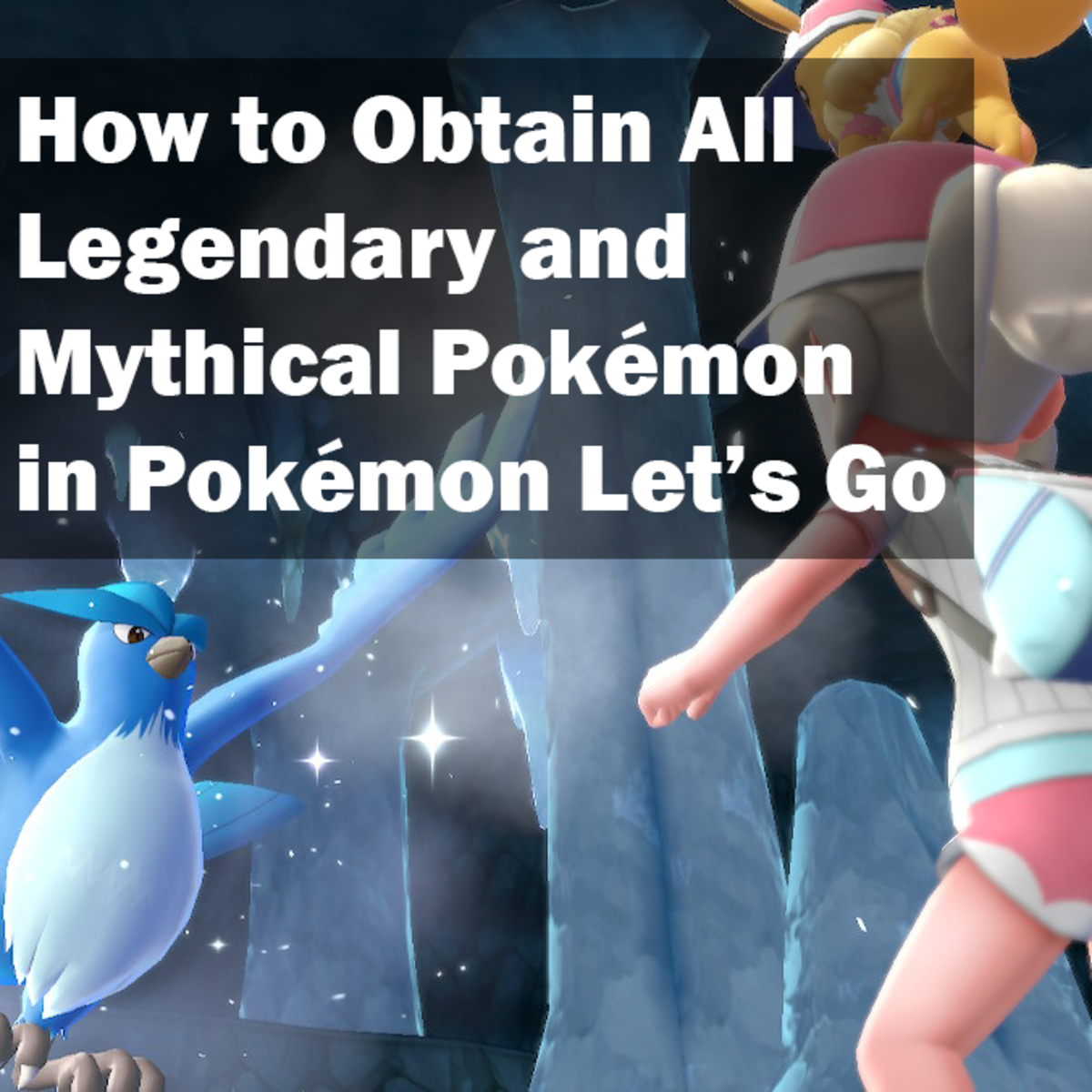 Legendary and Mythical Pokémon Guide for Pokémon Let's Go Pikachu and Let's Go Eevee