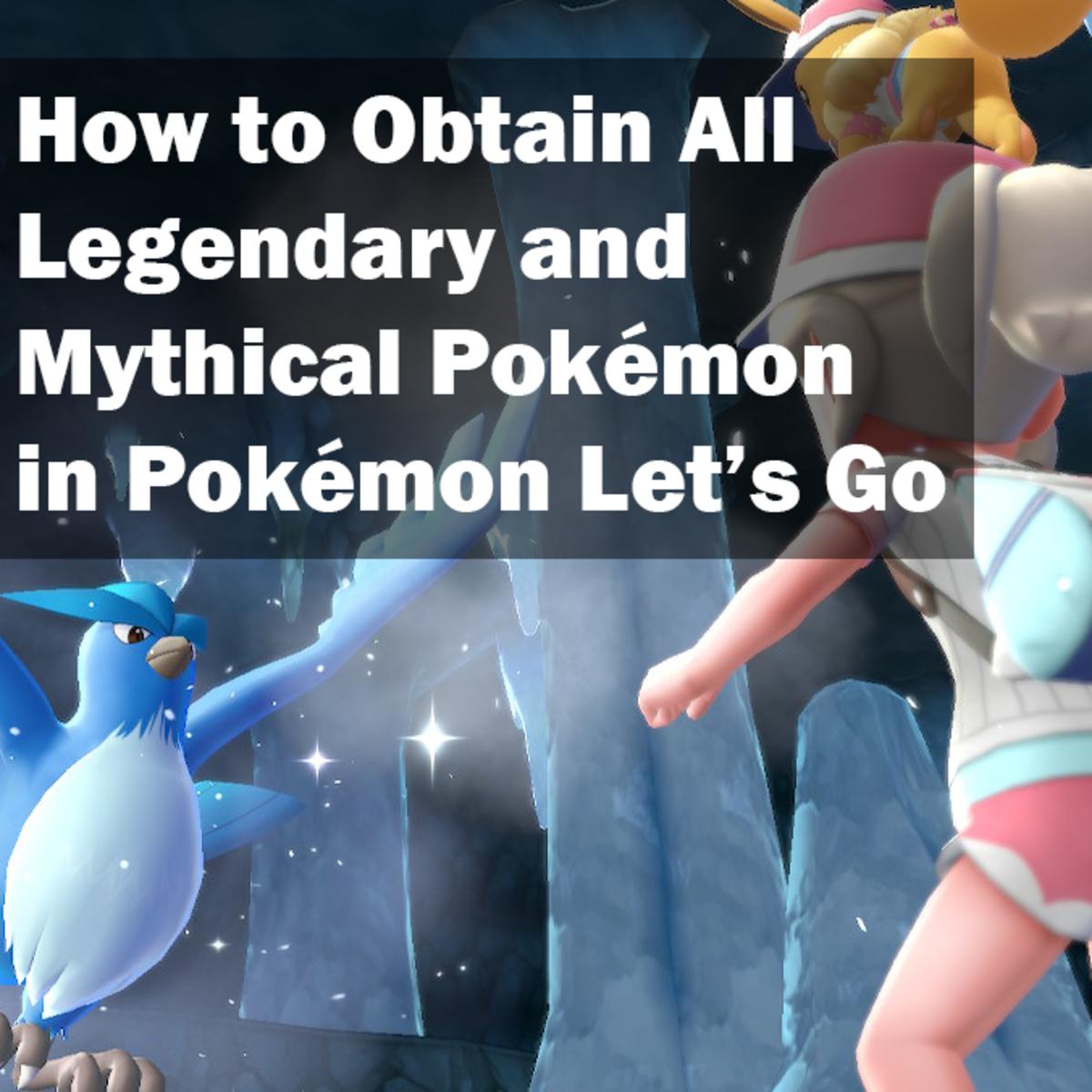 """How to Obtain All Legendary and Mythical Pokémon in """"Pokémon Let's Go"""""""
