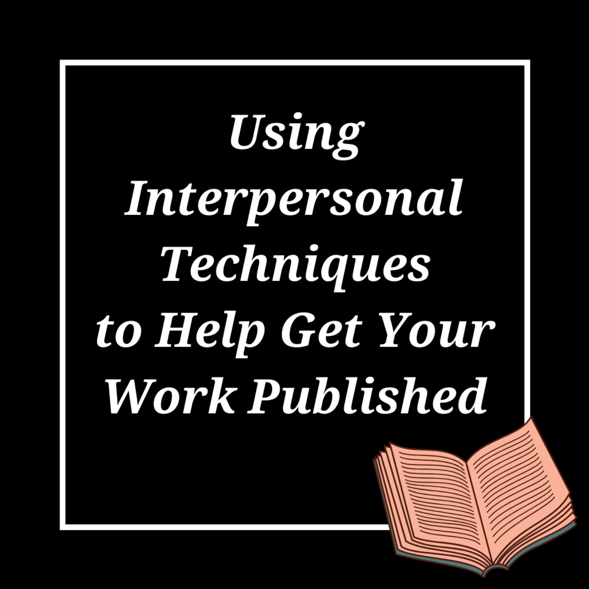 Get some advice on improving your chances of getting published by employing interpersonal techniques.