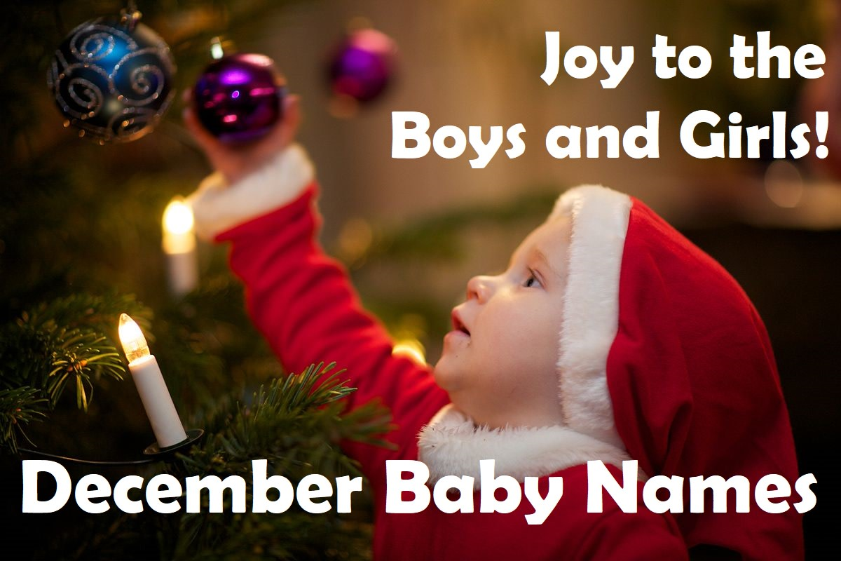 "December Baby Names: 30 Ideas for Boys and Girls Born at ""the Most Wonderful Time of the Year"""